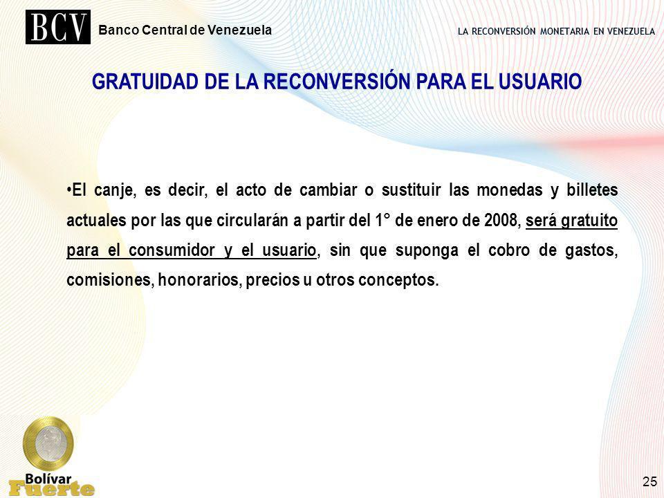 LA RECONVERSIÓN MONETARIA EN VENEZUELA Banco Central de Venezuela 25 GRATUIDAD DE LA RECONVERSIÓN PARA EL USUARIO El canje, es decir, el acto de cambi