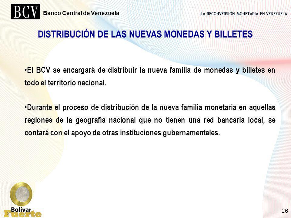 LA RECONVERSIÓN MONETARIA EN VENEZUELA Banco Central de Venezuela 26 DISTRIBUCIÓN DE LAS NUEVAS MONEDAS Y BILLETES El BCV se encargará de distribuir l