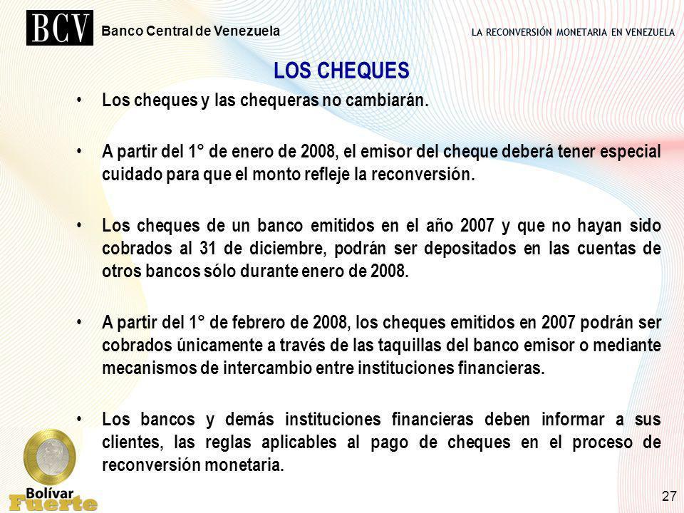 LA RECONVERSIÓN MONETARIA EN VENEZUELA Banco Central de Venezuela 27 LOS CHEQUES Los cheques y las chequeras no cambiarán. A partir del 1° de enero de