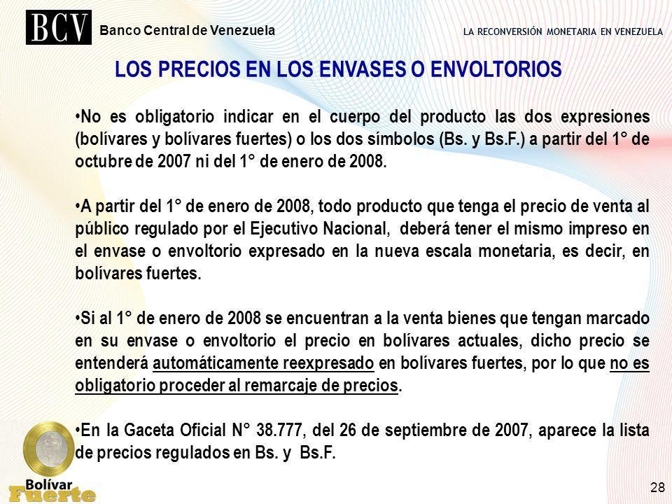 LA RECONVERSIÓN MONETARIA EN VENEZUELA Banco Central de Venezuela 28 LOS PRECIOS EN LOS ENVASES O ENVOLTORIOS No es obligatorio indicar en el cuerpo d