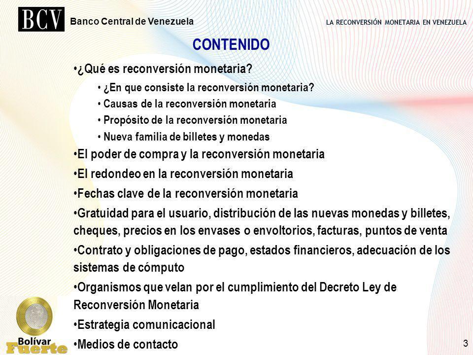 LA RECONVERSIÓN MONETARIA EN VENEZUELA Banco Central de Venezuela 3 CONTENIDO ¿Qué es reconversión monetaria? ¿En que consiste la reconversión monetar