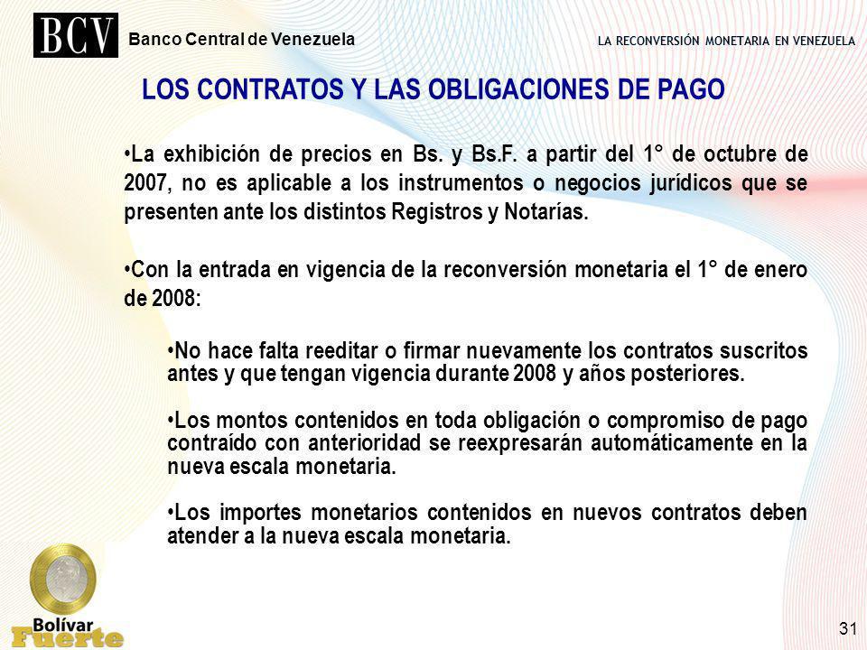 LA RECONVERSIÓN MONETARIA EN VENEZUELA Banco Central de Venezuela 31 LOS CONTRATOS Y LAS OBLIGACIONES DE PAGO La exhibición de precios en Bs. y Bs.F.