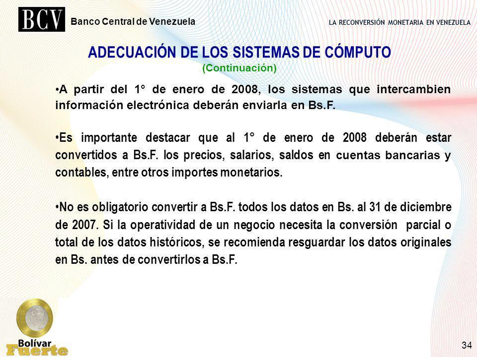 LA RECONVERSIÓN MONETARIA EN VENEZUELA Banco Central de Venezuela 34 A partir del 1° de enero de 2008, los sistemas que intercambien información elect