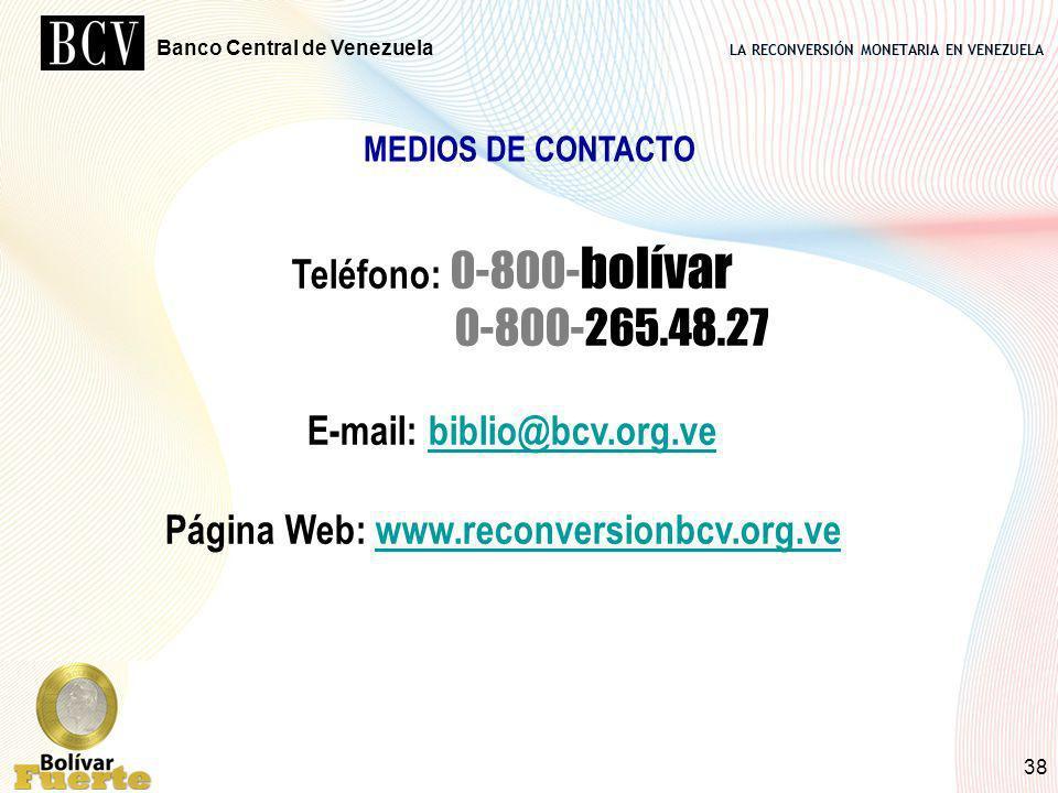 LA RECONVERSIÓN MONETARIA EN VENEZUELA Banco Central de Venezuela 38 Teléfono: 0-800- bolívar 0-800-265.48.27 E-mail: biblio@bcv.org.vebiblio@bcv.org.
