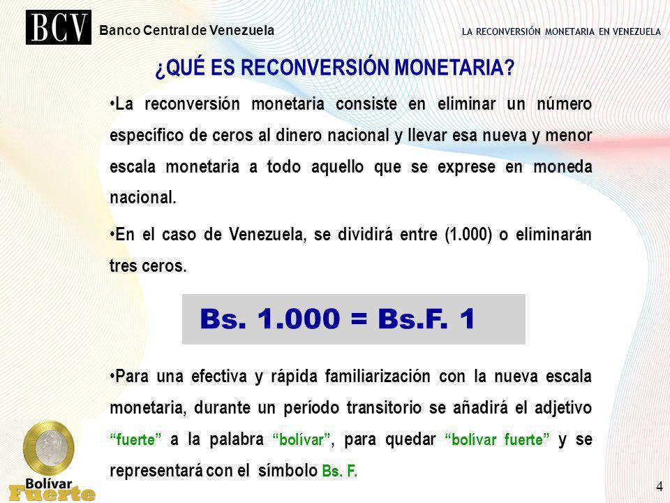 LA RECONVERSIÓN MONETARIA EN VENEZUELA Banco Central de Venezuela 4 ¿QUÉ ES RECONVERSIÓN MONETARIA? La reconversión monetaria consiste en eliminar un