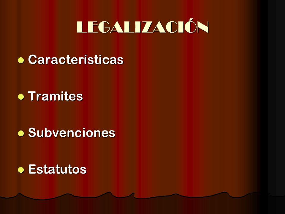 LEGALIZACIÓN Características Características Tramites Tramites Subvenciones Subvenciones Estatutos Estatutos