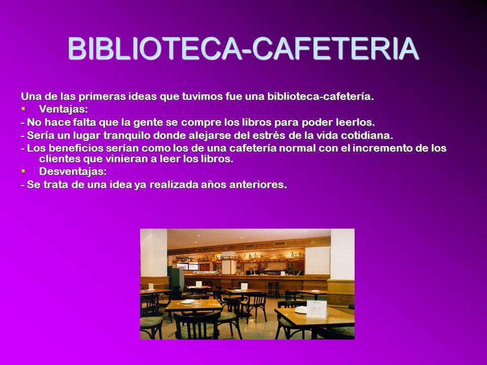 BIBLIOTECA-CAFETERIA Una de las primeras ideas que tuvimos fue una biblioteca-cafetería.