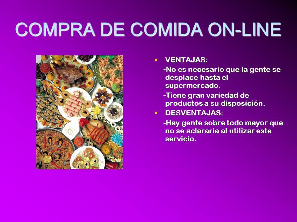 COMPRA DE COMIDA ON-LINE VENTAJAS: VENTAJAS: -No es necesario que la gente se desplace hasta el supermercado.
