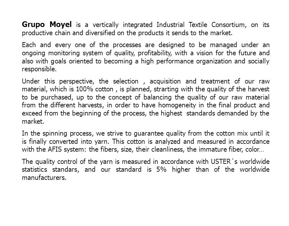 Grupo Moyel is a vertically integrated Industrial Textile Consortium, on its productive chain and diversified on the products it sends to the market.