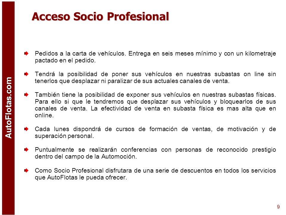 AutoFlotas.com 8 Acceso Socio Profesional Accederá a nuestro stock con centenares de vehículos procedentes de VO de Concesionarios, Demos, Km0, Gerenc