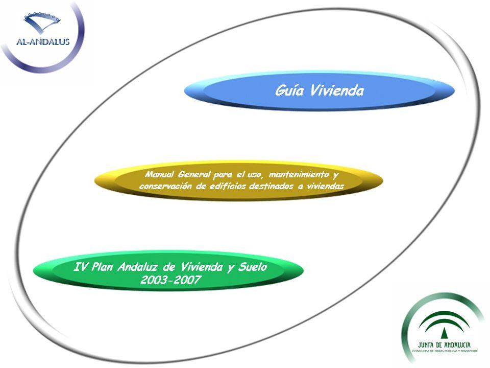 Guía Vivienda Manual General para el uso, mantenimiento y conservación de edificios destinados a viviendas IV Plan Andaluz de Vivienda y Suelo 2003-20