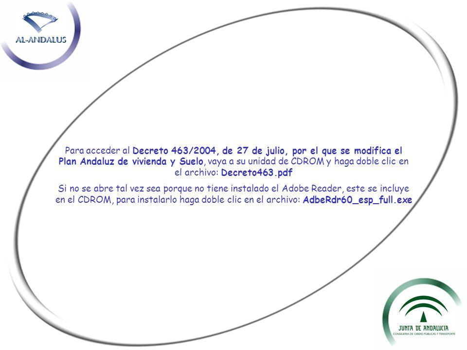 Para acceder al Decreto 463/2004, de 27 de julio, por el que se modifica el Plan Andaluz de vivienda y Suelo, vaya a su unidad de CDROM y haga doble c