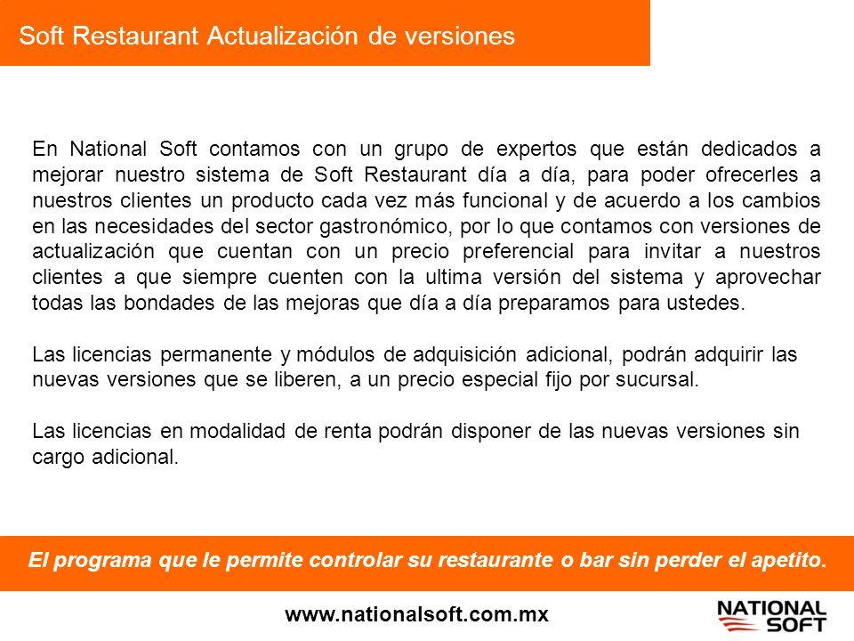 Soft Restaurant Actualización de versiones El programa que le permite controlar su restaurante o bar sin perder el apetito. www.nationalsoft.com.mx En