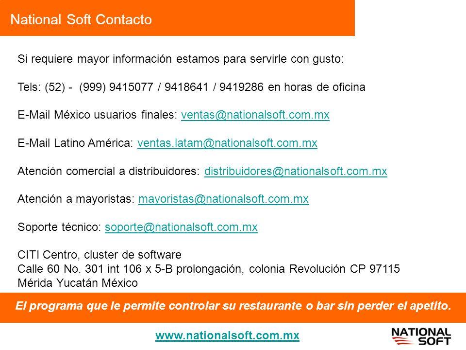 National Soft Contacto El programa que le permite controlar su restaurante o bar sin perder el apetito. www.nationalsoft.com.mx Si requiere mayor info