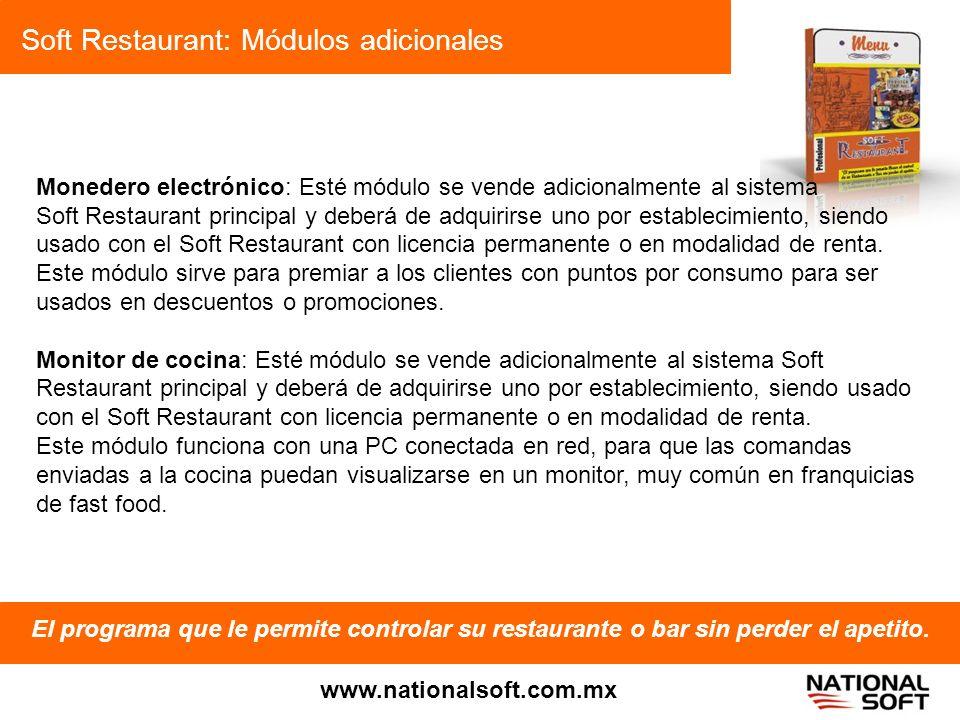 Soft Restaurant: Módulos adicionales El programa que le permite controlar su restaurante o bar sin perder el apetito. www.nationalsoft.com.mx Monedero