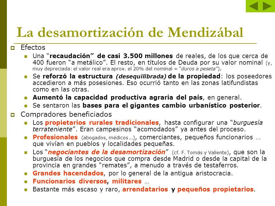 La desamortización de Mendizábal Efectos Una recaudación de casi 3.500 millones de reales, de los que cerca de 400 fueron a metálico. El resto, en tít