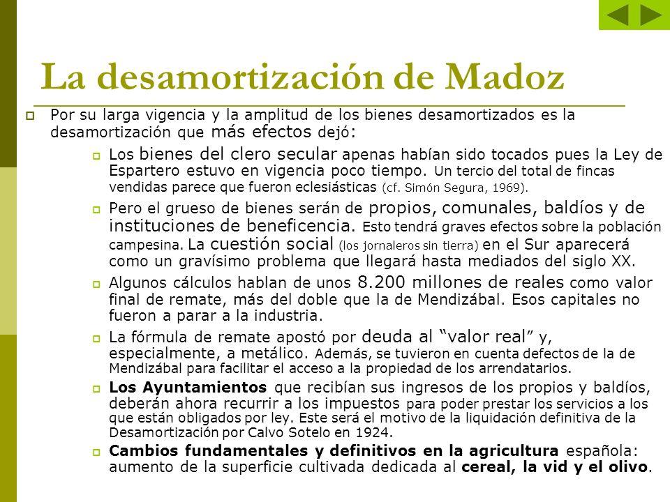 La desamortización de Madoz Por su larga vigencia y la amplitud de los bienes desamortizados es la desamortización que más efectos dejó : Los bienes d