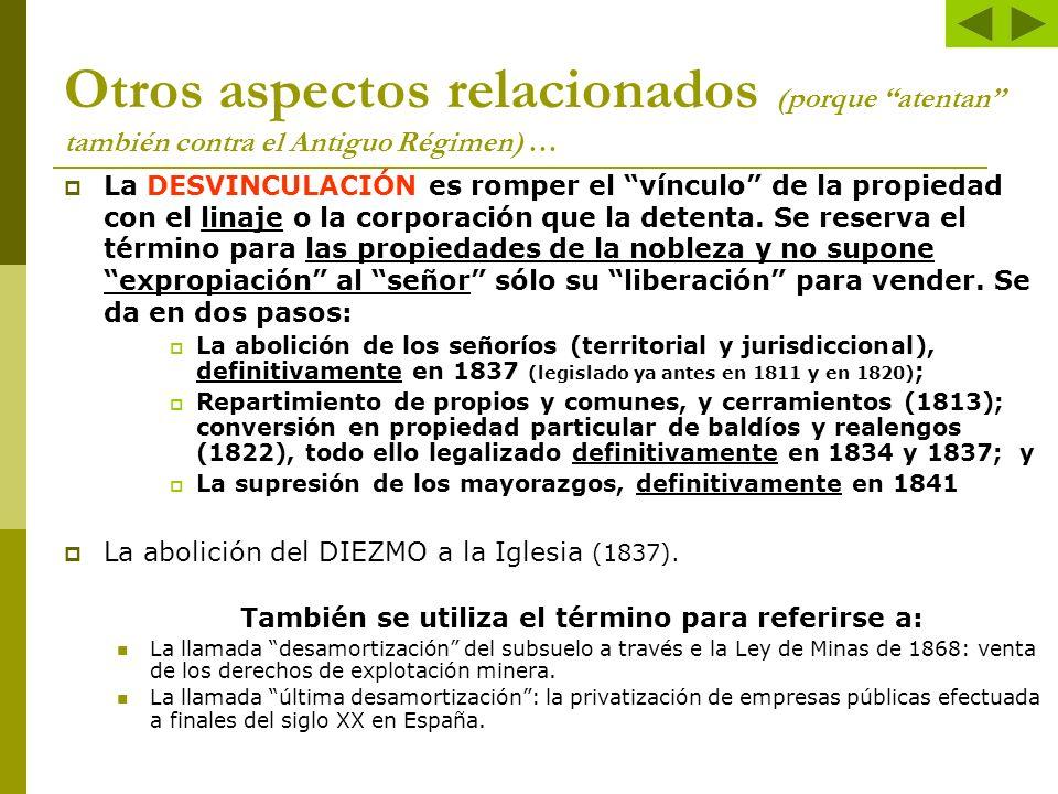 Otros aspectos relacionados (porque atentan también contra el Antiguo Régimen) … La DESVINCULACIÓN es romper el vínculo de la propiedad con el linaje