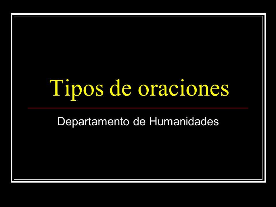 Tipos de oraciones Departamento de Humanidades