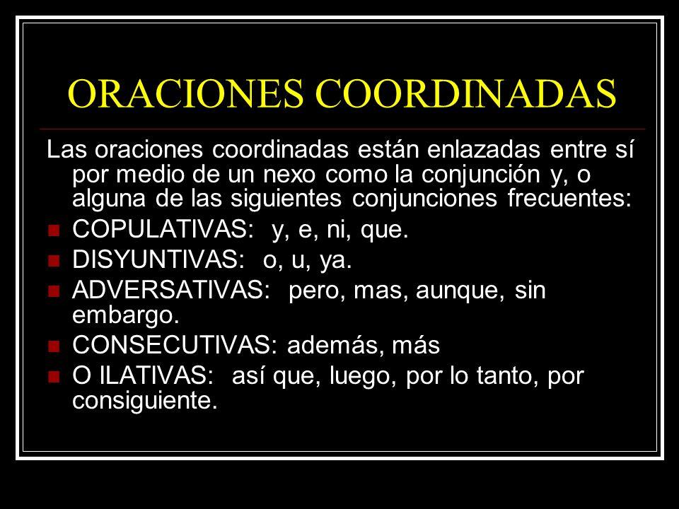 ORACIONES COORDINADAS Las oraciones coordinadas están enlazadas entre sí por medio de un nexo como la conjunción y, o alguna de las siguientes conjunc