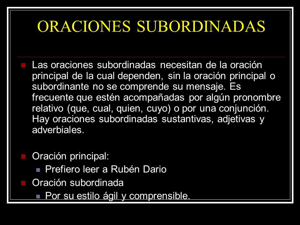 ORACIONES SUBORDINADAS Las oraciones subordinadas necesitan de la oración principal de la cual dependen, sin la oración principal o subordinante no se