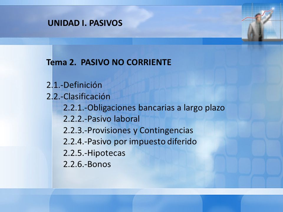 Tema 2. PASIVO NO CORRIENTE 2.1.-Definición 2.2.-Clasificación 2.2.1.-Obligaciones bancarias a largo plazo 2.2.2.-Pasivo laboral 2.2.3.-Provisiones y