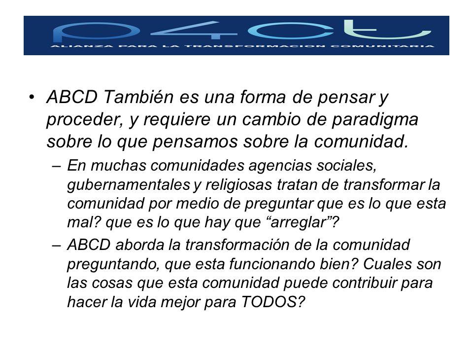 ABCD También es una forma de pensar y proceder, y requiere un cambio de paradigma sobre lo que pensamos sobre la comunidad. –En muchas comunidades age