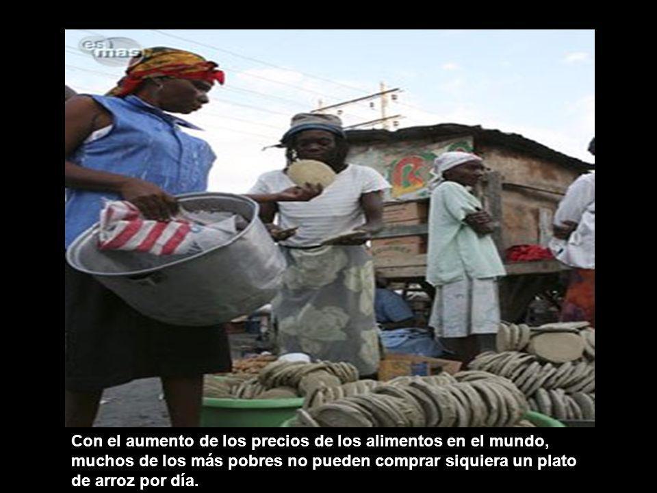 Con el aumento de los precios de los alimentos en el mundo, muchos de los más pobres no pueden comprar siquiera un plato de arroz por día.