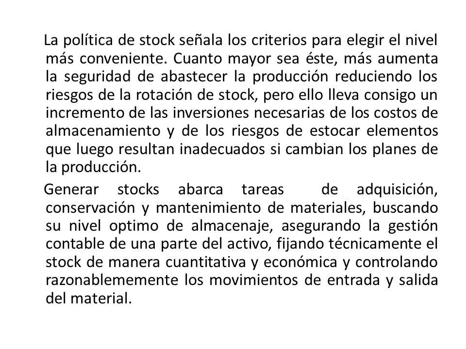 La política de stock señala los criterios para elegir el nivel más conveniente. Cuanto mayor sea éste, más aumenta la seguridad de abastecer la produc