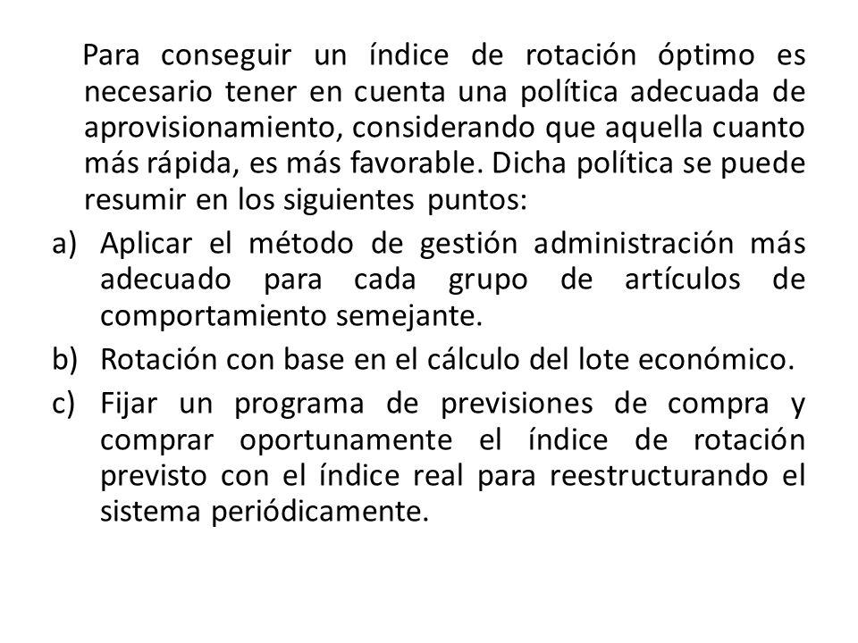 Para conseguir un índice de rotación óptimo es necesario tener en cuenta una política adecuada de aprovisionamiento, considerando que aquella cuanto más rápida, es más favorable.