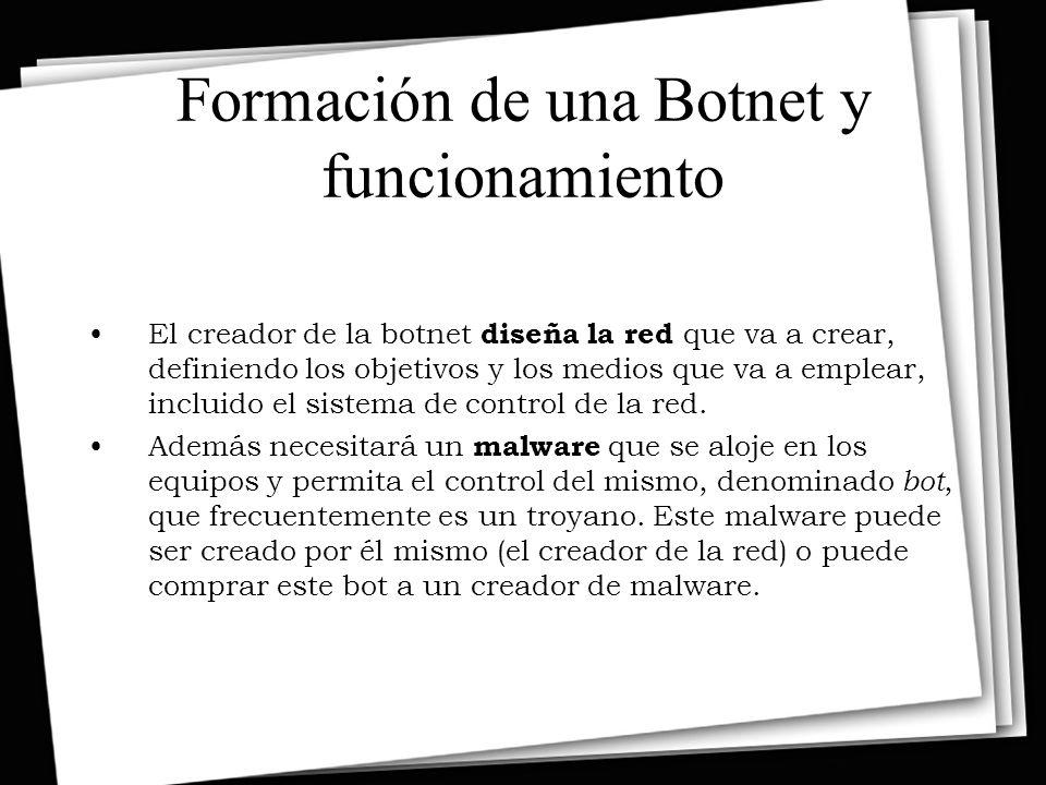 Formación de una Botnet y funcionamiento El creador de la botnet diseña la red que va a crear, definiendo los objetivos y los medios que va a emplear, incluido el sistema de control de la red.