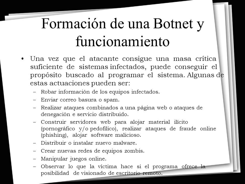 Formación de una Botnet y funcionamiento Una vez que el atacante consigue una masa crítica suficiente de sistemas infectados, puede conseguir el propósito buscado al programar el sistema.
