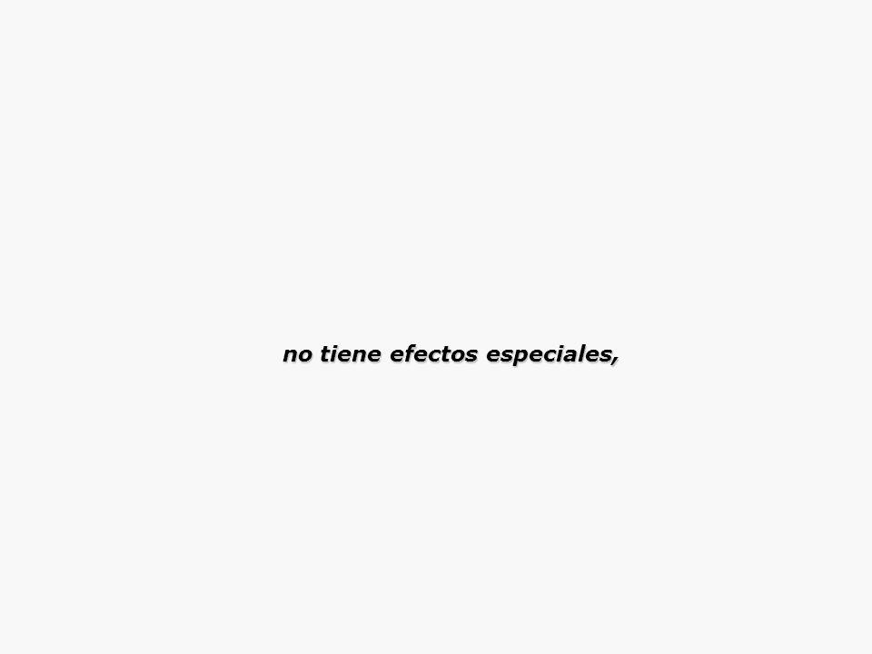 no tiene efectos especiales, no tiene efectos especiales,
