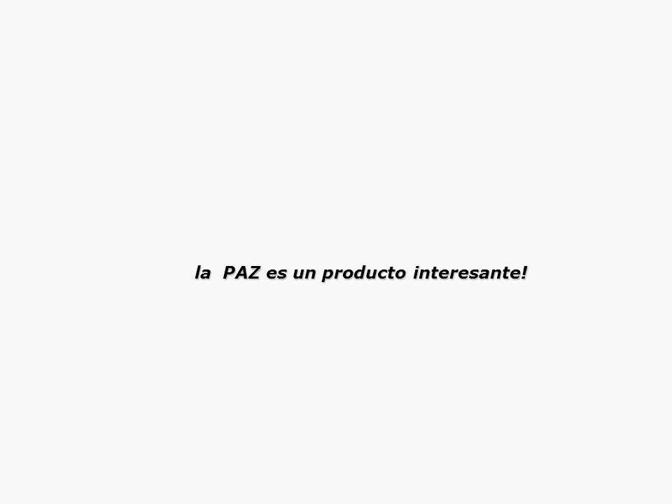 la PAZ es un producto interesante! la PAZ es un producto interesante!