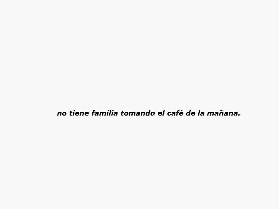 no tiene família tomando el café de la mañana. no tiene família tomando el café de la mañana.