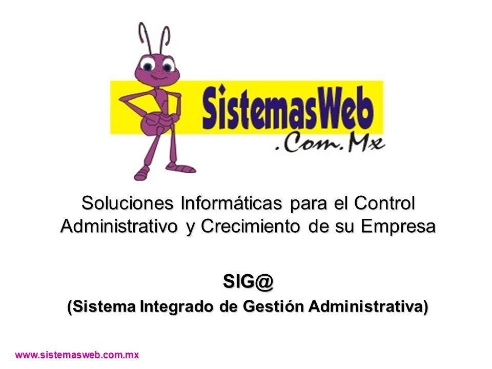 Sistema Integrado de Gestión Administrativa ( SIG@ ) Rotación en Inventarios 100 % 95 % 80 % 60 % D - 5% C - 15% B - 20% A - 60% Mayor demanda 100 % 95 % 80 % 60 % Z - 5% Y - 15% X - 20% W - 60% Sin demanda Categorías definidas por el usuario N : H G : Categorías automáticas www.sistemasweb.com.mx