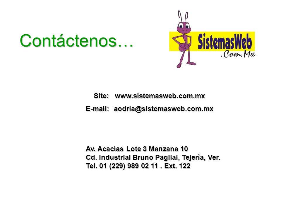 Contáctenos… Av. Acacias Lote 3 Manzana 10 Cd. Industrial Bruno Pagliai, Tejería, Ver. Tel. 01 (229) 989 02 11. Ext. 122 Site: www.sistemasweb.com.mx