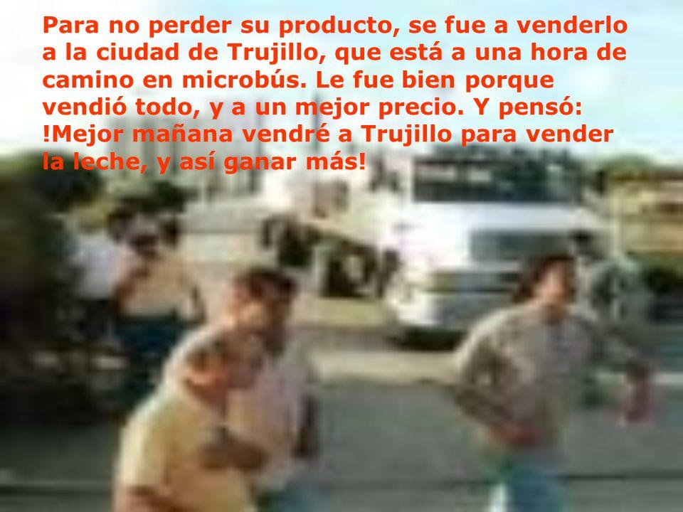 Para no perder su producto, se fue a venderlo a la ciudad de Trujillo, que está a una hora de camino en microbús. Le fue bien porque vendió todo, y a