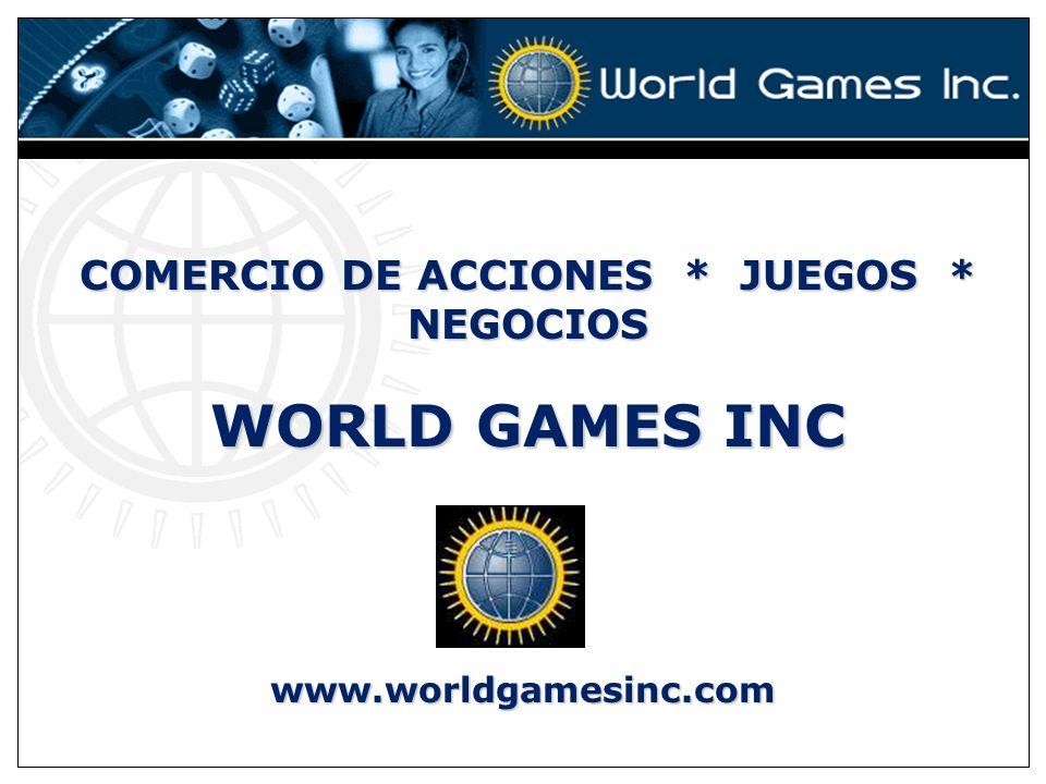 COMERCIO DE ACCIONES * JUEGOS * NEGOCIOS WORLD GAMES INC www.worldgamesinc.com