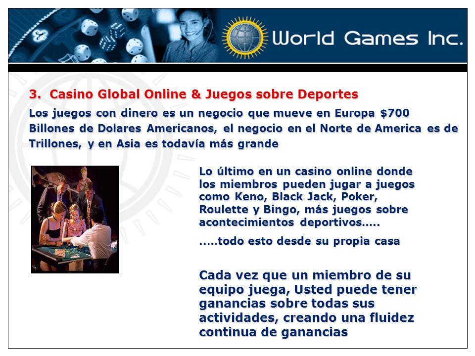 3. Casino Global Online & Juegos sobre Deportes Los juegos con dinero es un negocio que mueve en Europa $700 Billones de Dolares Americanos, el negoci