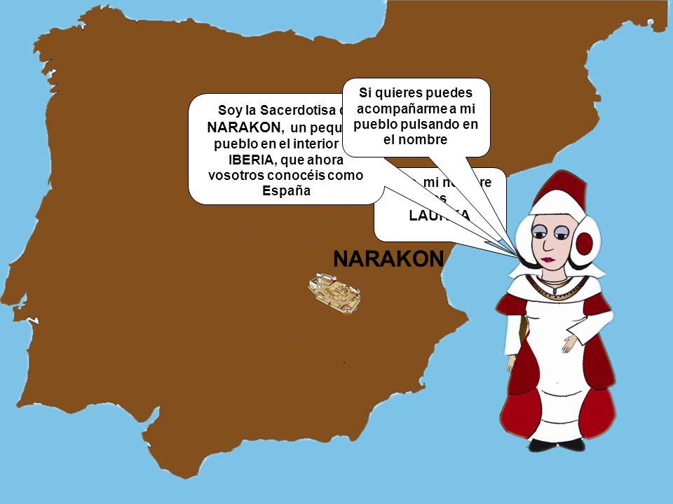 Hola, mi nombre es LAURKA Soy la Sacerdotisa de NARAKON, un pequeño pueblo en el interior de IBERIA, que ahora vosotros conocéis como España Si quiere