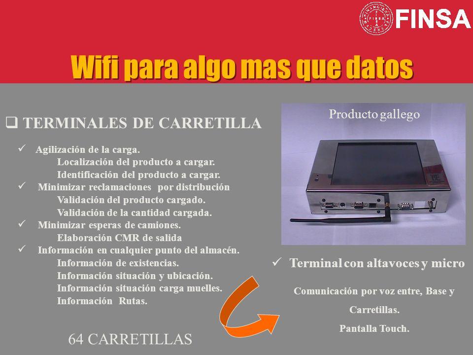 Wifi para algo mas que datos TERMINALES DE CARRETILLA Producto gallego Agilización de la carga. Localización del producto a cargar. Identificación del
