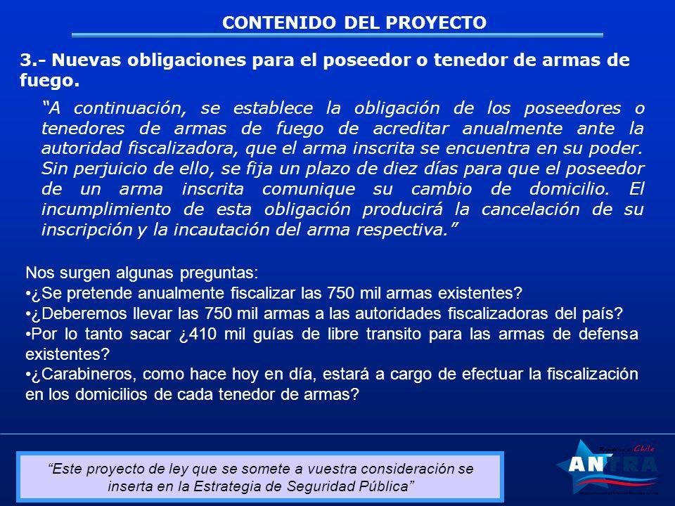 Este proyecto de ley que se somete a vuestra consideración se inserta en la Estrategia de Seguridad Pública CONTENIDO DEL PROYECTO 3.- Nuevas obligaciones para el poseedor o tenedor de armas de fuego.