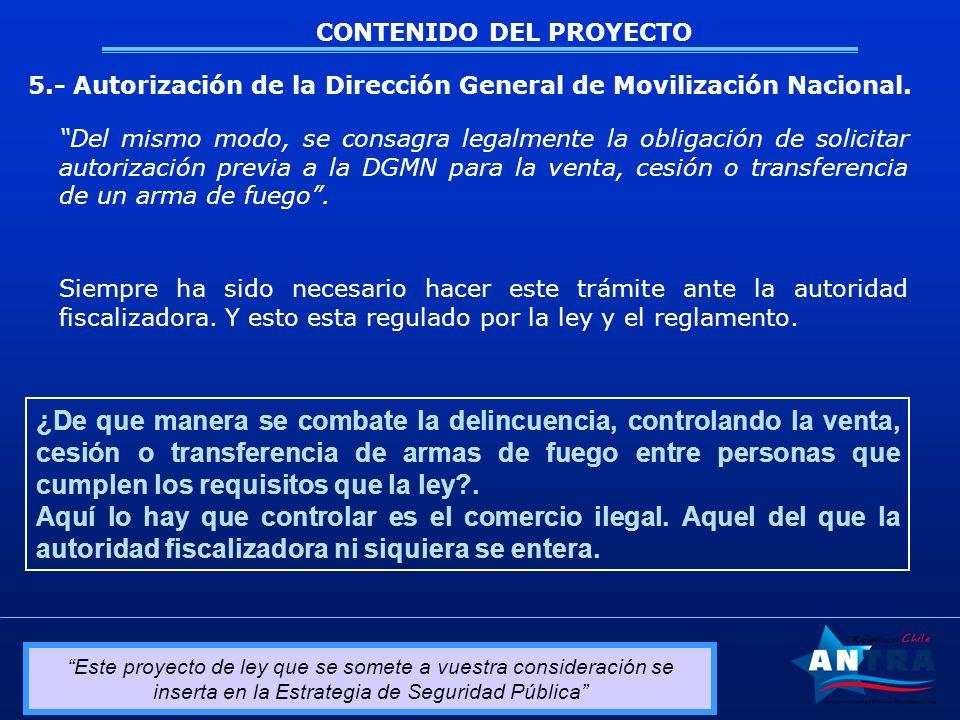 Este proyecto de ley que se somete a vuestra consideración se inserta en la Estrategia de Seguridad Pública CONTENIDO DEL PROYECTO 5.- Autorización de la Dirección General de Movilización Nacional.