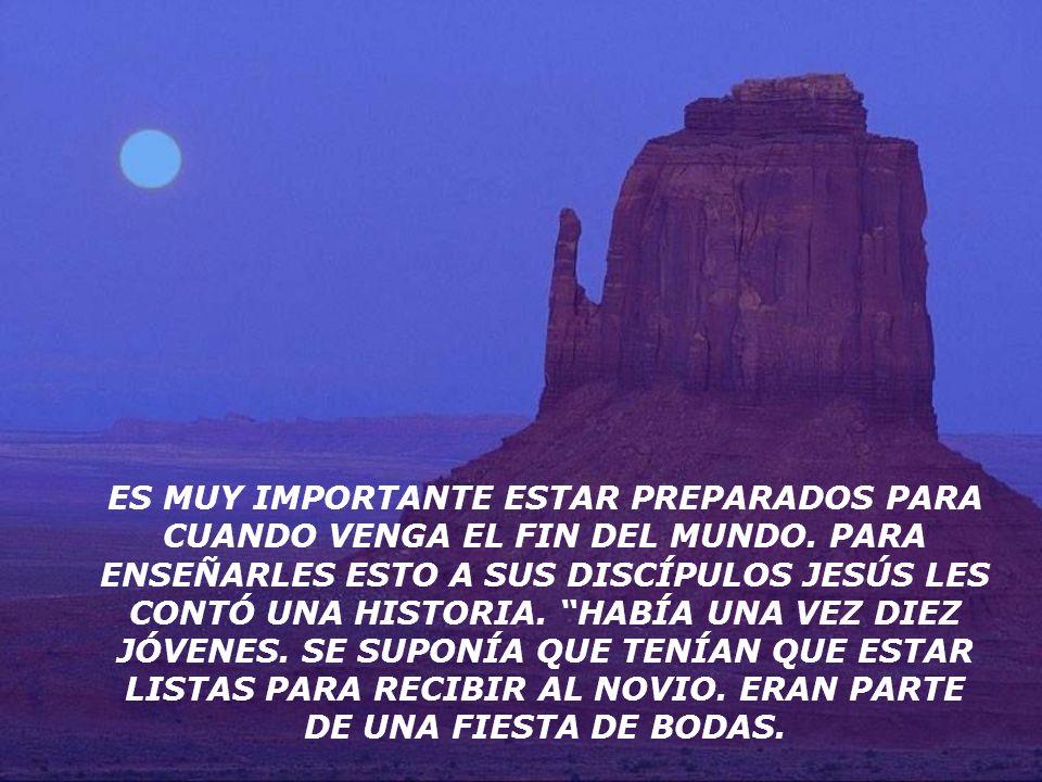 ES MUY IMPORTANTE ESTAR PREPARADOS PARA CUANDO VENGA EL FIN DEL MUNDO.