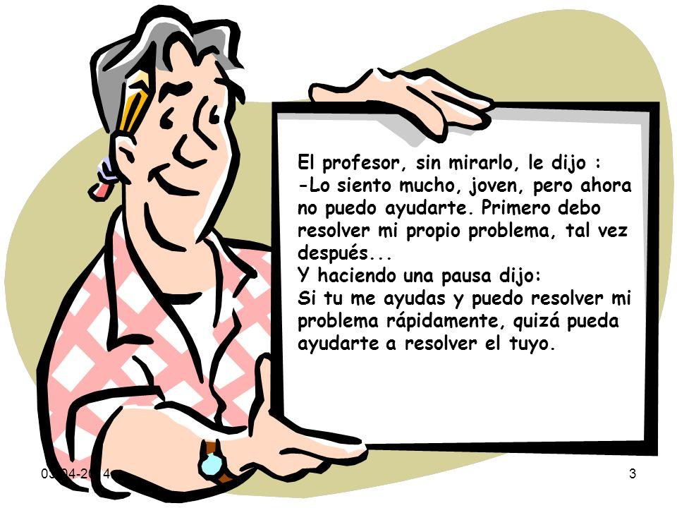 03-04-20142 Un alumno llegó a su profesor con un problema: -Estoy aquí, profesor, porque me siento tan poca cosa que no tengo fuerzas para hacer nada.