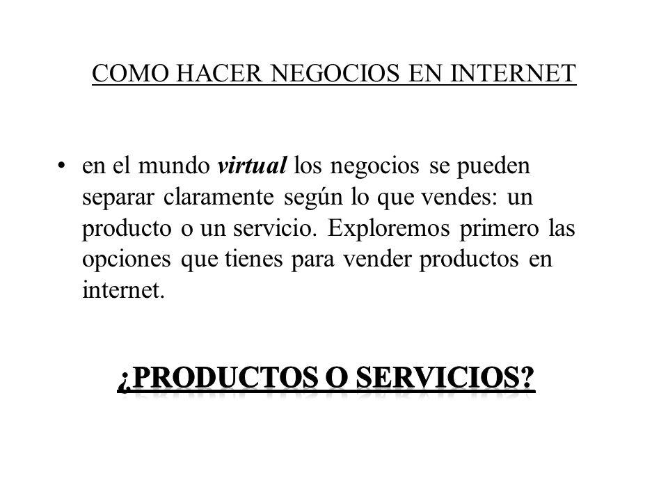 COMO HACER NEGOCIOS EN INTERNET en el mundo virtual los negocios se pueden separar claramente según lo que vendes: un producto o un servicio.