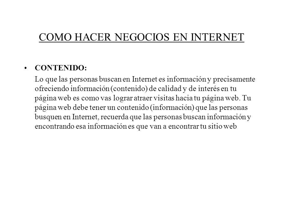 CONTENIDO: Lo que las personas buscan en Internet es información y precisamente ofreciendo información (contenido) de calidad y de interés en tu página web es como vas lograr atraer visitas hacia tu página web.