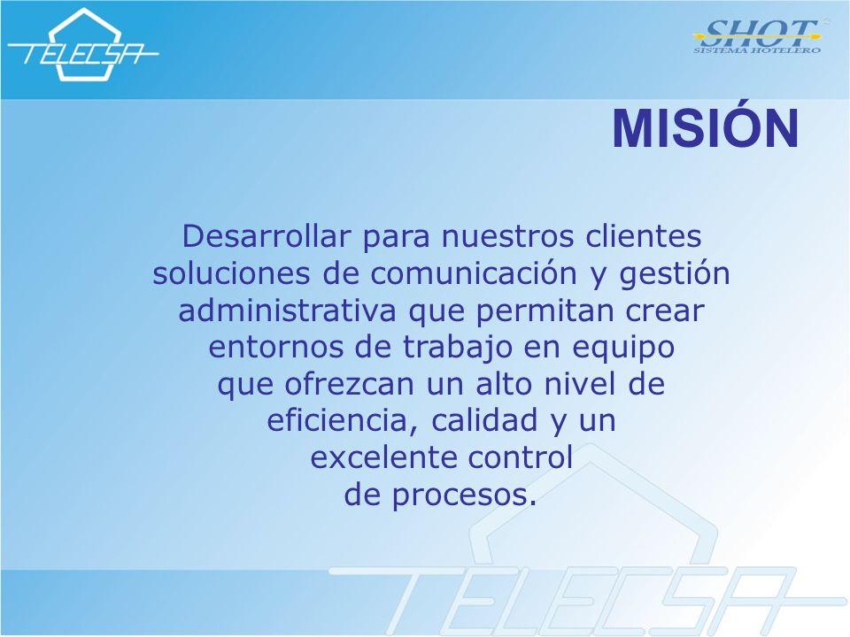 MISIÓN Desarrollar para nuestros clientes soluciones de comunicación y gestión administrativa que permitan crear entornos de trabajo en equipo que ofrezcan un alto nivel de eficiencia, calidad y un excelente control de procesos.