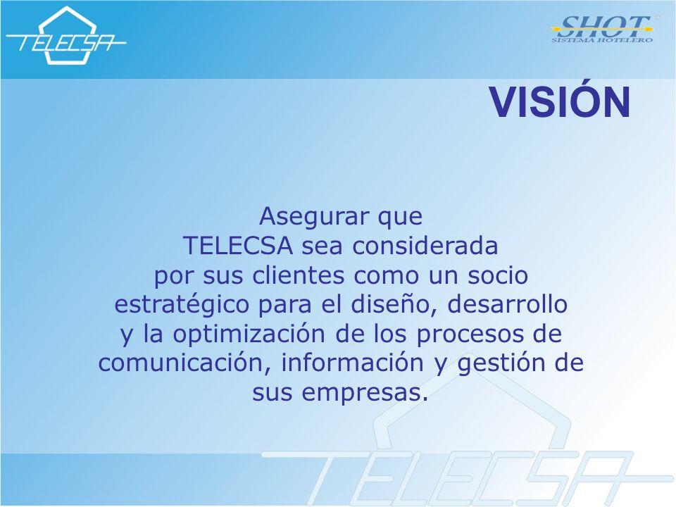 VISIÓN Asegurar que TELECSA sea considerada por sus clientes como un socio estratégico para el diseño, desarrollo y la optimización de los procesos de comunicación, información y gestión de sus empresas.